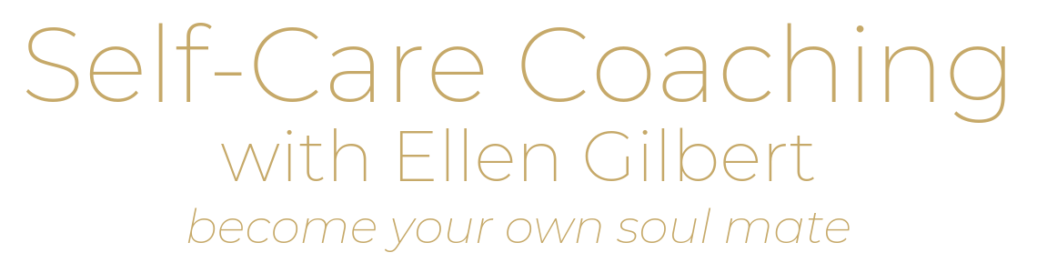 Self-Care Coaching with Ellen Gilbert. Become your own soul mate.